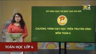 MÔN TOÁN- LỚP 6 | ÔN TẬP CUỐI NĂM PHẦN SỐ HỌC | 8H30 NGÀY 29.05.2020 | HANOITV