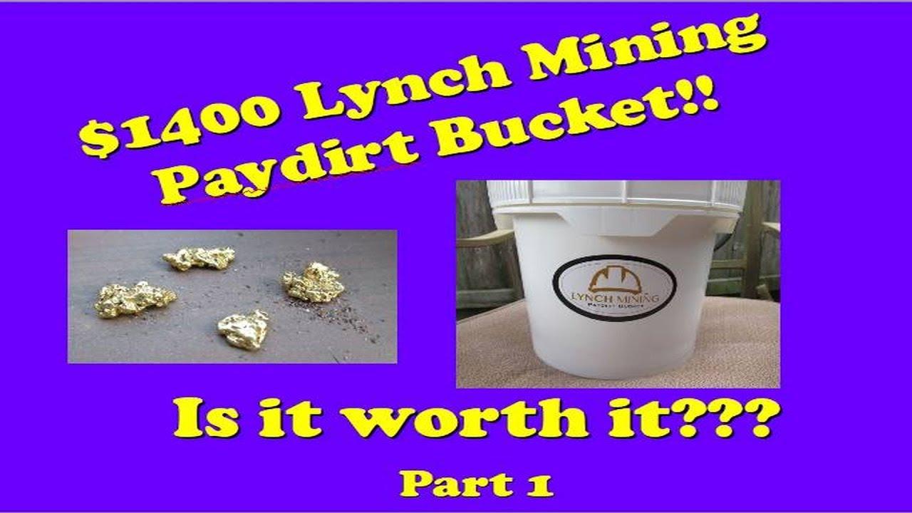 Lynch Mining $1400 paydirt bucket, Pt  1