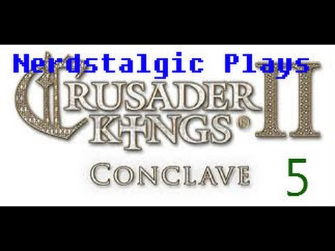 Let's Play Crusader Kings 2 w/Nerdstalgic, Conclave Ep. 5