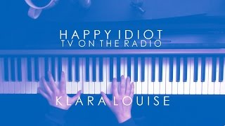 Download HAPPY IDIOT | TV On The Radio Piano Cover (Alternate Version) MP3 song and Music Video