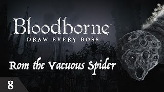 Bloodborne Draw Every Boss - Rom the Vacuous Spider