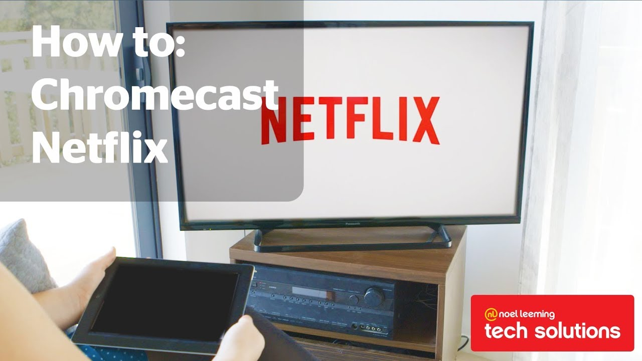 Einrichten Netflix How To Chromecast Netflix Noel Leeming