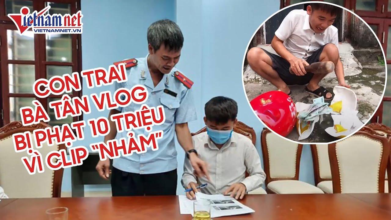 Con trai bà Tân Vlog tiếp tục bị xử phạt 10 triệu đồng vì clip dậy người khác trộm tiền
