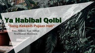 Download lagu Ahkam Feat Abban Syubbanul Muslimin Ya Habibal Qolbi MP3