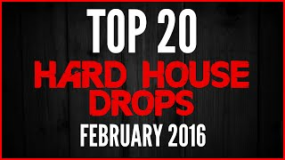Top 20 hard house drops (february 2016)
