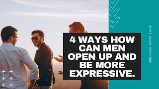 How can men open up and be more expressive.