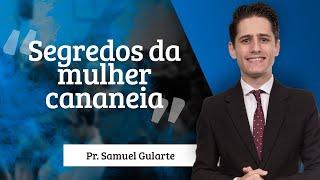 Samuel Gularte - Segredos da mulher cananeia.