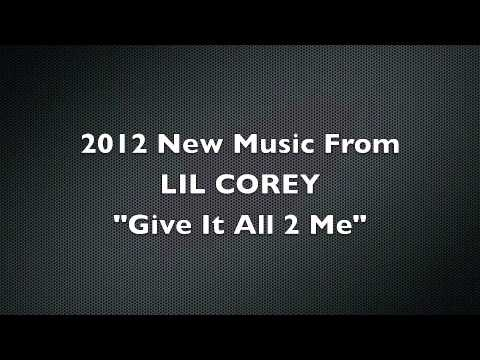 Lil Corey - Give It All To Me   (2012)