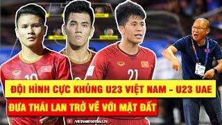 ĐỘI HÌNH CHÍNH THỨC U23 Việt Nam - U23 UAE  Chiến thắng để đem người Thái trở lại mặt đất