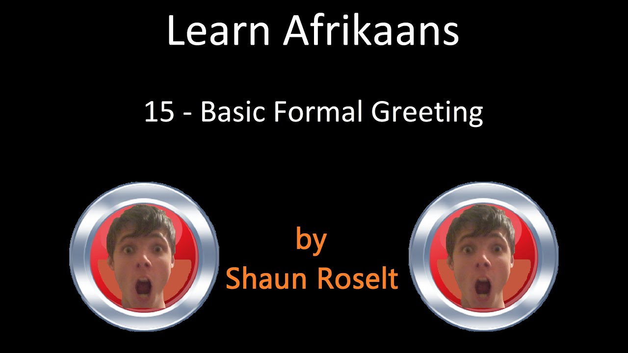 Learn afrikaans 15 basic formal greeting youtube learn afrikaans 15 basic formal greeting m4hsunfo