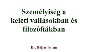 DR. Héjjas István: SZEMÉLYISÉG A KELETI VALLÁSOKBAN ÉS FILOZÓFIÁKBAN