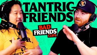 Everything you need to know about Tantric | Bad Friends Clips