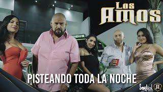 Los Amos - Pistiando Toda La Noche Video Oficial
