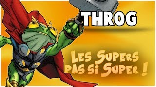 THROG - Les Supers pas si Super ! #7
