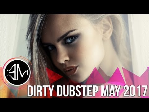Dirty Dubstep Mix - May 2017