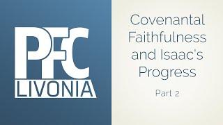 Covenantal Faithfulness And Isaac's Progress (Part 2) - Rev. Felipe Silva - May 3rd 2020