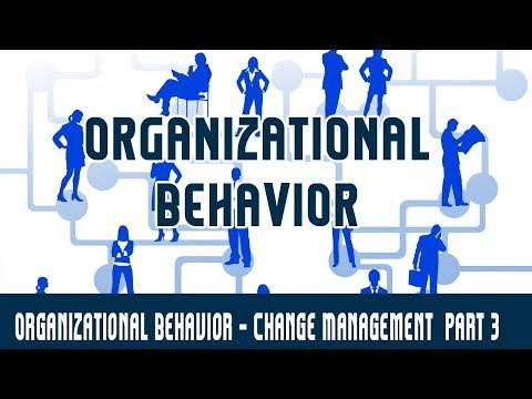 Management | Organizational Behaviour | Change Management - Consolidating Change - Part 3