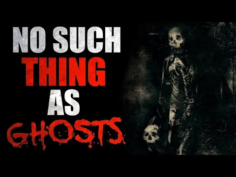 """No Such Thing as Ghosts"" Creepypasta"