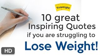 10 great inspiring quotes if you are struggling to lose weight!