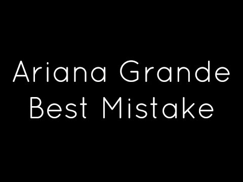 Ariana Grande ft. Big Sean - Best Mistake Lyrics