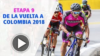 Vuelta a Colombia 2018: etapa 9 - miércoles 15 de agosto
