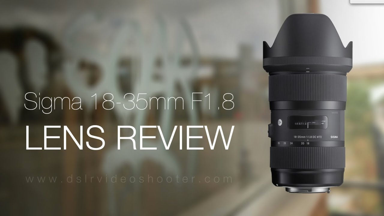 Sigma 18-35mm F1.8 Lens Review - YouTube