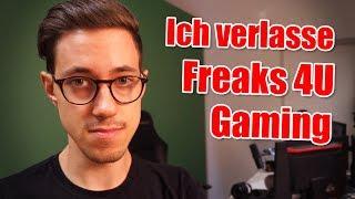 Ich verlasse Freaks 4U Gaming