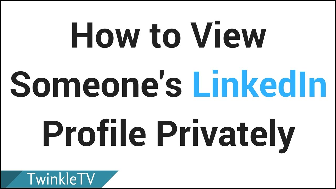 How to View Someone's Linkedin Profile Privately | Stay Anonymous on  Linkedin