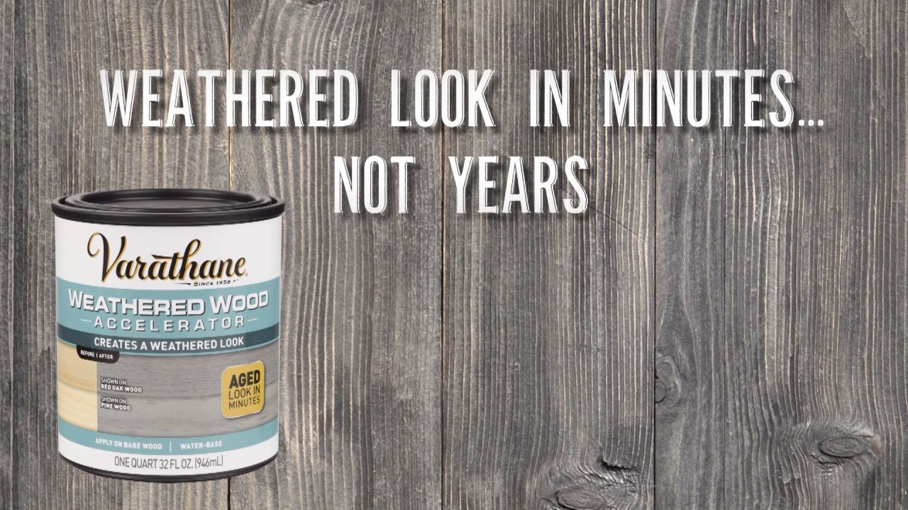 Get A Weathered Wood Look In Minutes With VarathaneR Accelerator