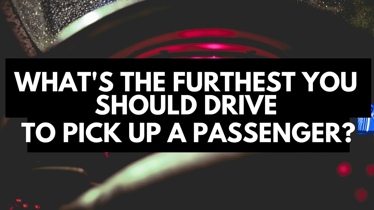 What's the Farthest You Should Drive To Pick Up A Passenger