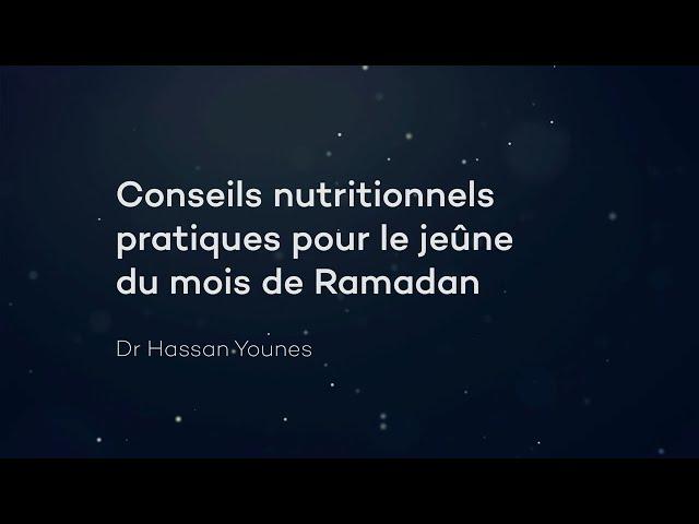 Conseils nutritionnels pratiques pour le jeûne - Dr Hassan Younes