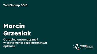 Tech3camp #48 (Bezpieczeństwo IT): M. Grzesiak (Bank Millennium) – Automatyzacja w testach bezp.
