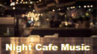 Best of Night Cafe Music and Late Night Cafe Music with Night Jazz Cafe Music