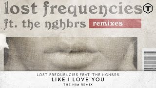 Lost Frequencies Feat. The NGHBRS - Like I Love You (The Him Remix) (Official Audio)