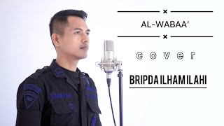 Download Lagu AL WABAA' - BRIPDA ILHAM ILAHI    (Music cover - SABYAN)   Brimob Polri   Polda Jambi   Brimob Jambi mp3