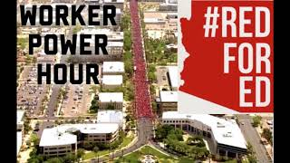 #RedForEd Arizona Teachers Strike – Episode 7, Season 2 WORKER POWER HOUR