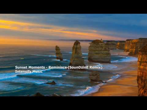 Sunset Moments - Reminisce (SounD'zinE Remix)[FOP Exclusive][Intensify Music]