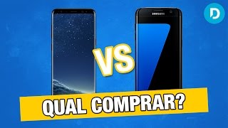 Galaxy S8 vs Galaxy S7 Edge : qual comprar?