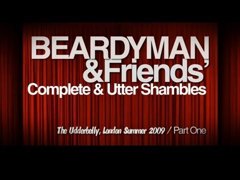 Beardyman & Friends's 'Complete & Utter Shambles' Live at the Udderbelly 2009 (Part 1)