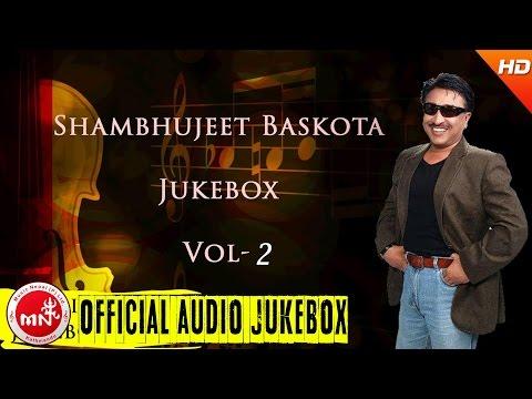 Sambhujeet Baskota | Best Nepali Songs Collection | Audio Jukebox Vol - 2