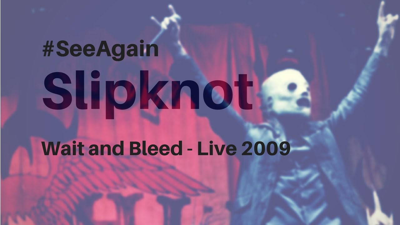 #SeeAgain - Slipknot - Wait and Bleed - Live Recorded in 2009