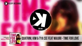 Quatrini, Kim & Tya Cee Ft. Majuri - Time For Love (Official Audio)