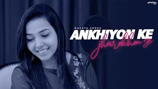 Ankhiyon Ke Jharokhon Se - Unplugged Cover | Maanya Arora