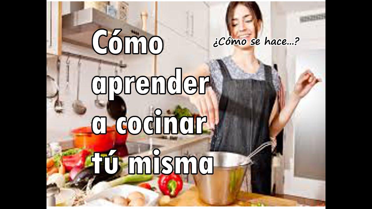 c mo aprender a cocinar t misma youtube