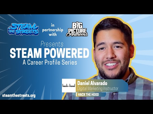 STEAM Powered: Daniel Alvarado, Career Profile of a Digital Marketing Instructor | #STEAMtheStreets