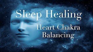 Sleep Chakra Healing ☯ Heart Chakra Meditation Balancing & Healing Music