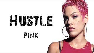Pink - Hustle [ Lyrics ]