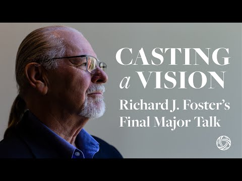 Richard J. Foster — Casting A Vision: The Past And Future Of Spiritual Formation