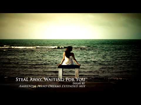 Deejay RT - Steal Away, Waiting For You (Ambiental Piano Dreams, Extended Mix)