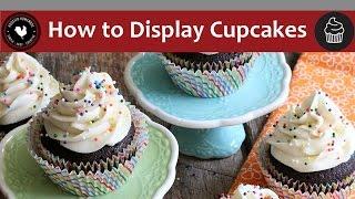 How to Display Cupcakes - Cupcake Boot Camp - Week 6